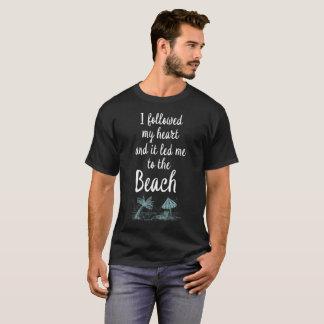 A suivi mon coeur et il m'a mené à la plage T-Shi T-shirt