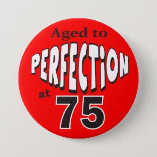 Âgé à la perfection à 75 - soixante-quinzième badge rond 7,6 cm