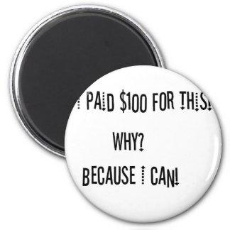 Aimant J'ai payé $100 ceci puisque je peux !