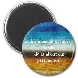Aimant La vie est au sujet de notre perspective