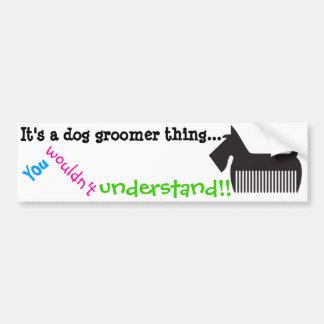 Autocollant De Voiture C'est une chose de groomer de chien. Vous ne