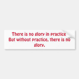 Autocollant De Voiture De motivation sans pratique il n'y a aucune gloire