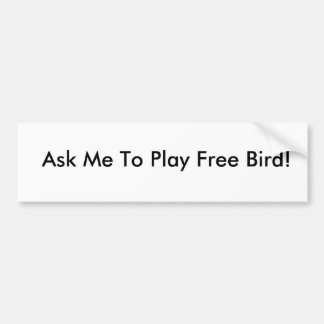 Autocollant De Voiture Demandez-moi de jouer l'oiseau libre ! Adhésif