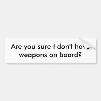 Autocollant De Voiture Êtes-vous sûrs je n'avez-vous pas des armes à bord