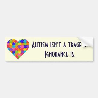 """Autocollant De Voiture Le """"autisme n'est pas une tragédie. L'ignorance"""