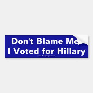 Autocollant De Voiture Ne me blâmez pas ! J'ai voté pour Hillary