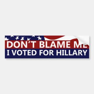 Autocollant De Voiture Ne me blâmez pas que j'ai voté pour Hillary