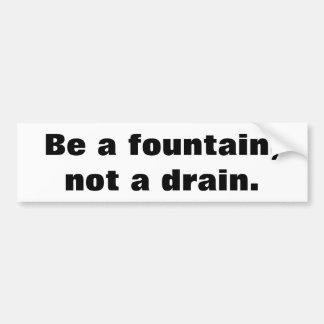 Autocollant De Voiture Soyez une fontaine, pas un drain
