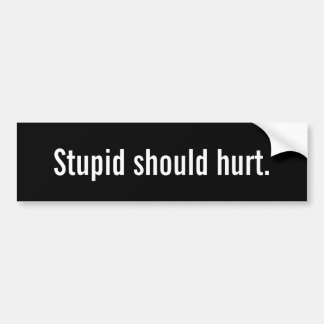 Autocollant De Voiture Stupide devrait blesser l'adhésif pour pare-chocs