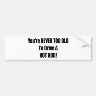 Autocollant De Voiture Vous n'êtes jamais trop vieux pour conduire un hot