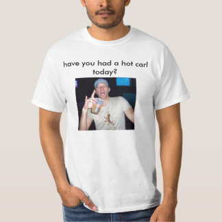 avez-vous eu un Karl chaud aujourd'hui ? T-shirt
