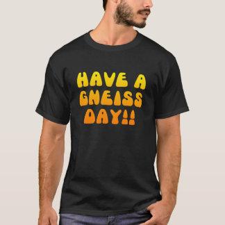 Ayez un jour de gneiss ! T-shirt