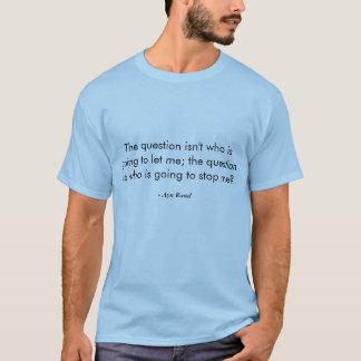Ayn Rand - qui va vous arrêter ? T-shirt