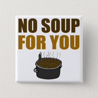 Badge Carré 5 Cm Aucune soupe pour vous bouton