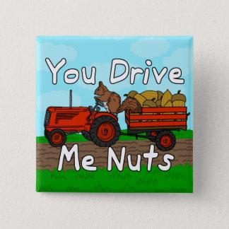 Badge Carré 5 Cm Drôle vous me conduisez calembour Nuts d'écureuil