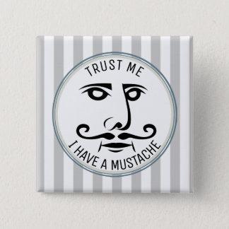 Badge Carré 5 Cm Faites- confiancemoi, j'ont une moustache
