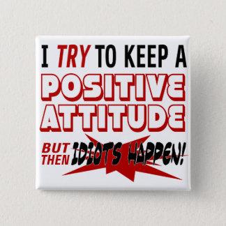 Badge Carré 5 Cm J'essaye de garder des idiots de l'attitude