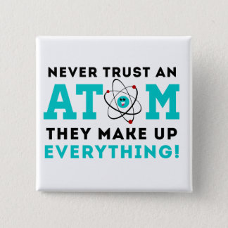 Badge Carré 5 Cm Ne faites jamais confiance à un atome, ils