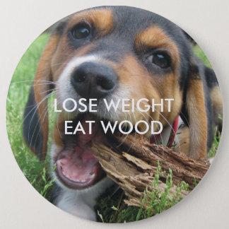 Badge Rond 15,2 Cm Drôle perdez le poids mangent le chiot en bois