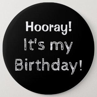 Badge Rond 15,2 Cm Hourra c'est mon anniversaire !