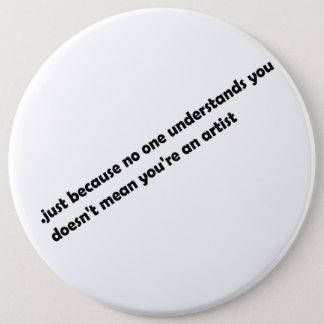 Badge Rond 15,2 Cm .just parce que personne ne vous comprend