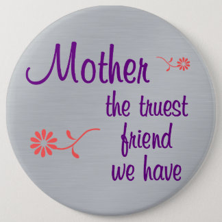 Badge Rond 15,2 Cm Ma mère est l'amie la plus vraie que j'ai