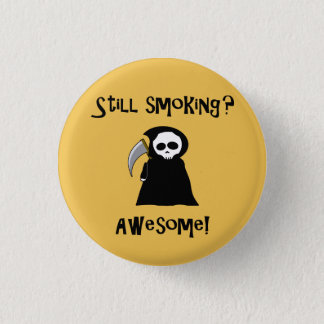 Badge Rond 2,50 Cm Bouton de tabagisme toujours de faucheuse