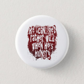 Badge Rond 2,50 Cm Il peut devenir plutôt sauvage quand il est