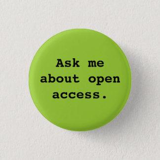 Badge Rond 2,50 Cm Interrogez-moi au sujet de l'accès ouvert