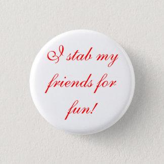 Badge Rond 2,50 Cm je poignarde mes amis pour l'amusement !