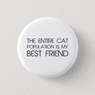 Badge Rond 2,50 Cm La population entière de chat est mon meilleur ami