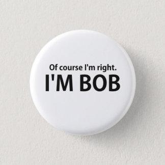 Badge Rond 2,50 Cm Naturellement j'ai raison que je suis BOB