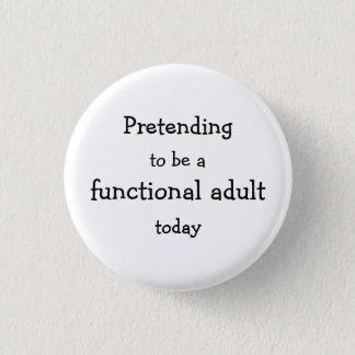 Badge Rond 2,50 Cm Prétention pour être un adulte fonctionnel