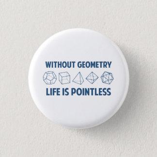 Badge Rond 2,50 Cm Sans géométrie la vie est injustifiée
