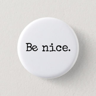 Badge Rond 2,50 Cm Soyez Nice bon humour de citoyen