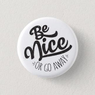 Badge Rond 2,50 Cm Soyez Nice ou allez citation drôle partie