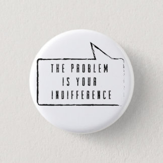 Badge Rond 2,50 Cm The problem i your indifference button
