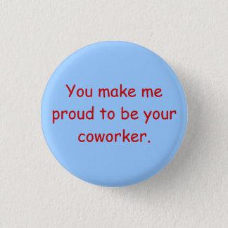 Badge Rond 2,50 Cm Vous me rendez fier d'être votre collègue
