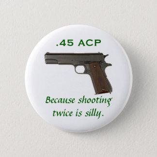 Badge Rond 5 Cm 45 ACP, puisque le tir deux fois est idiot