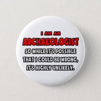 Badge Rond 5 Cm Archéologue drôle. Fortement peu probable