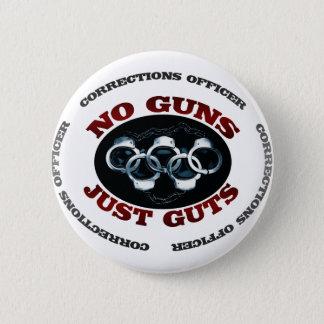 Badge Rond 5 Cm Aucunes entrailles d'armes à feu juste
