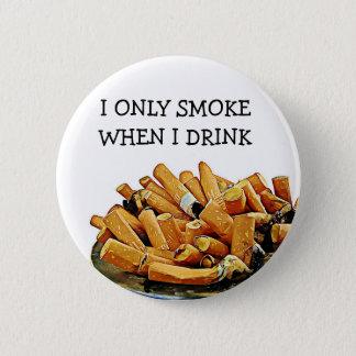 Badge Rond 5 Cm Bouton de tabagisme et potable d'humour d'alcool