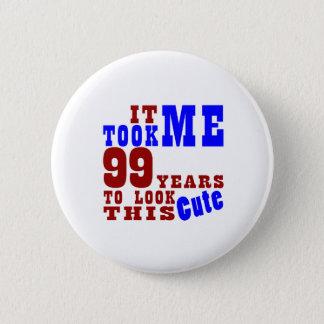 Badge Rond 5 Cm Cela m'a pris 99 ans pour regarder ceci mignon