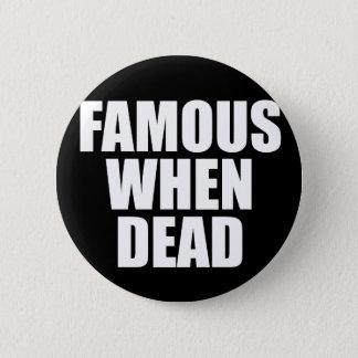 Badge Rond 5 Cm Célèbre si mort