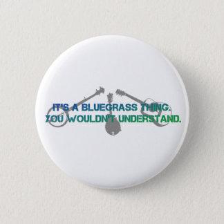 Badge Rond 5 Cm C'est une chose de Bluegrass. Vous ne comprendriez