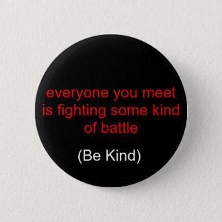 Badge Rond 5 Cm chacun que vous rencontrez combat un certain genre