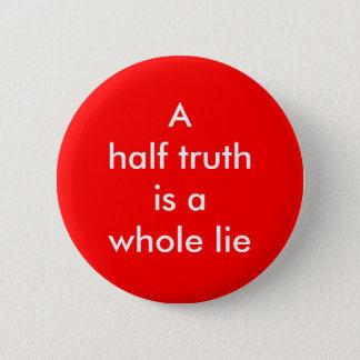 """Badge Rond 5 Cm """"Demi de vérité est bouton d'un mensonge entier"""""""