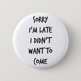 Badge Rond 5 Cm Désolé je suis en retard je n'ai pas voulu venir