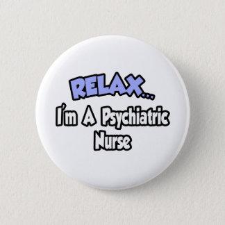 Badge Rond 5 Cm Détendez-… moi suis une infirmière psychiatrique