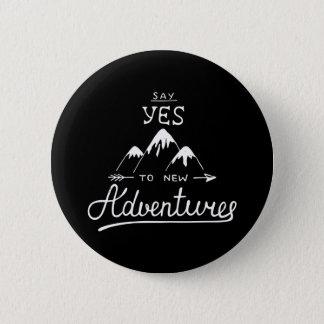 Badge Rond 5 Cm Dites oui à de nouvelles aventures